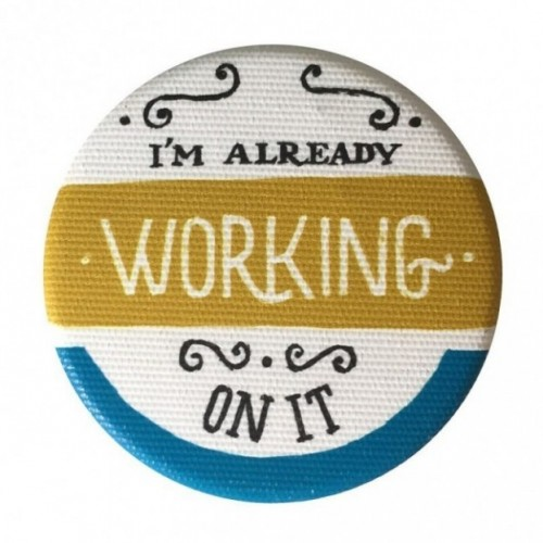 "La Pin de LePalle: pin ""i'm already working on it"""