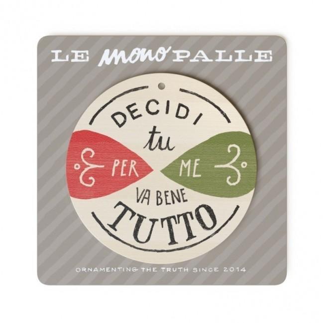 """MonoPipeau """"decidi tu per me va bene tutto"""" disque décoratif en bois imprimé en couleurs"""
