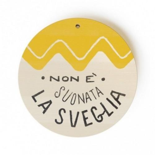 """MonoPipeau """"non è suonata la sveglia"""" disque décoratif en bois imprimé en couleurs"""