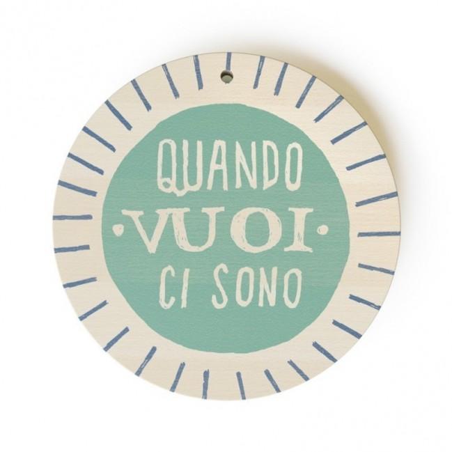 """Monopalla """"quando vuoi ci sono"""", disco decorativo in legno stampato a colori"""