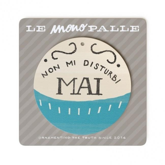 """Monopalla """"non mi disturbi mai"""", disco decorativo in legno stampato a colori"""