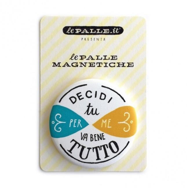 "Déco Pipeau Magnétique: aimant ""Decidi tu per me va bene tutto"""