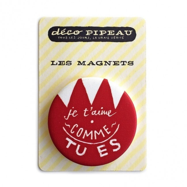 """Deco Pipeau Magnetiche: magnete """"Je t'aime comme tu es"""""""