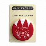 """Déco Pipeau Magnétique: magnet """"Je t'aime comme tu es"""""""