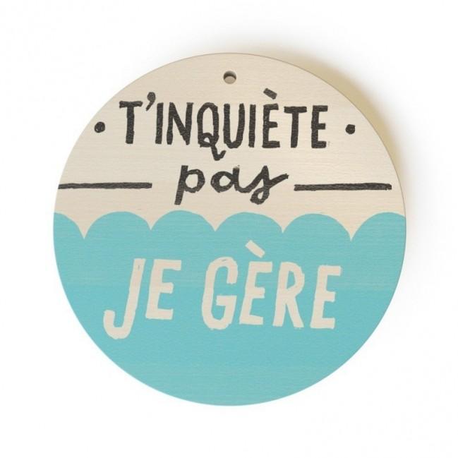 """Mono Pipeau """"T'inquiète pas, je gère"""" disque décoratif en bois imprimé en couleur"""
