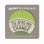 """Mono Pipeau """"Tu n'as pas changé"""" disque décoratif en bois imprimé en couleur"""