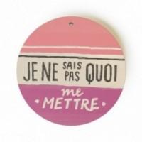 """Mono Pipeau """"Je ne sais pas quoi me mettre"""" disque décoratif en bois imprimé en couleur"""