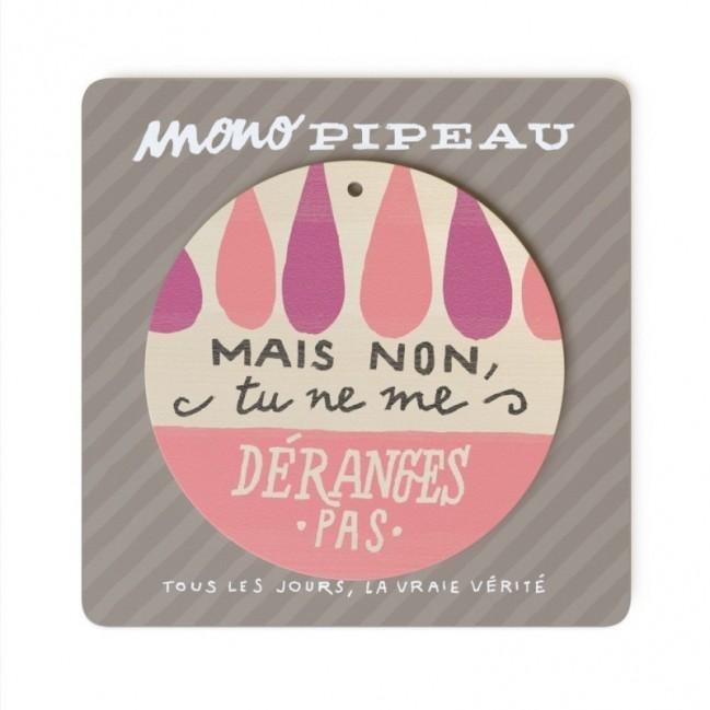"""Mono Pipeau """"Mais non, tu ne me déranges pas"""" disque décoratif en bois imprimé en couleur"""