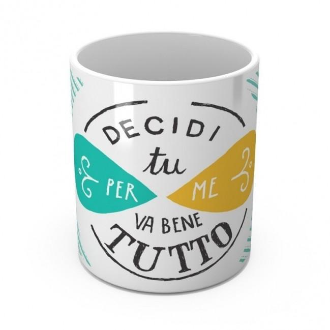 "Mug ""Decidi tu, per me va bene tutto"", tazza in ceramica"