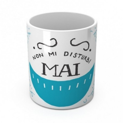 "Mug ""Non mi disturbi mai"", tasse en céramique"