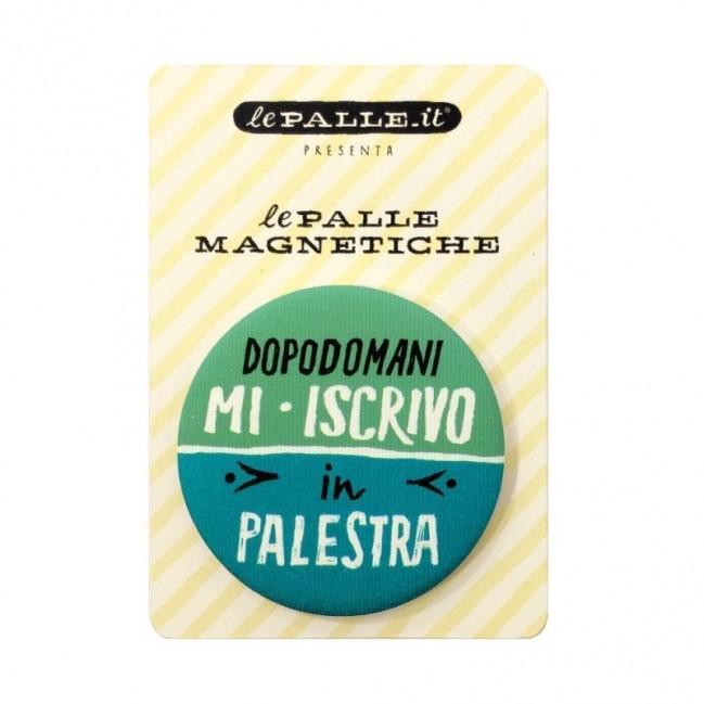 """Le Palle Magnetiche: magnete """"Dopodomani mi iscrivo in palestra"""""""