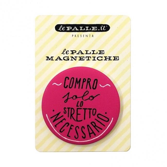 """Le Palle Magnetiche: magnete """"Compro solo lo stretto necessario"""""""