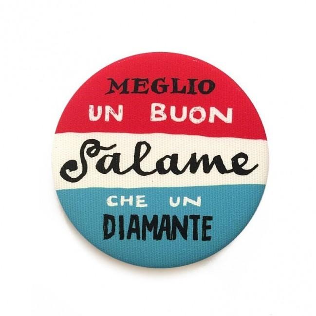 """Le Palle Magnetiche: magnete """"Meglio un buon salame che un diamante"""""""