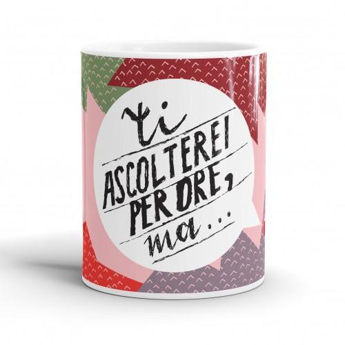 """Mug """"Ti ascolterei per ore, ma..."""", tazza in ceramica"""