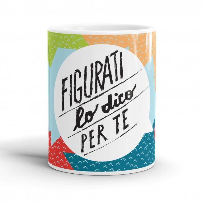 """Mug """"Figurati, lo dico per te"""", tazza in ceramica"""