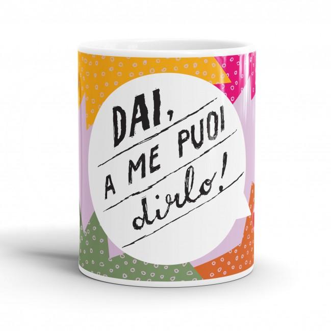 """Mug """"Dai, a me puoi dirlo!"""", tazza in ceramica"""